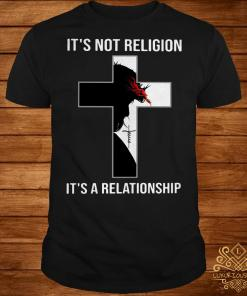 Jesus Christ it's not religion it'a a relationship shirt