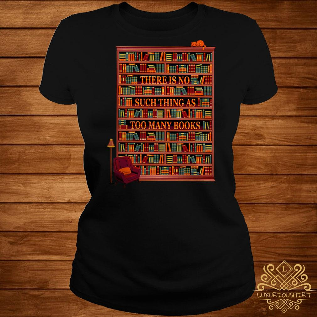 There is no such thing as too many books ladies tee