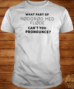What part of rodgrod med flode can't you pronounce shirt