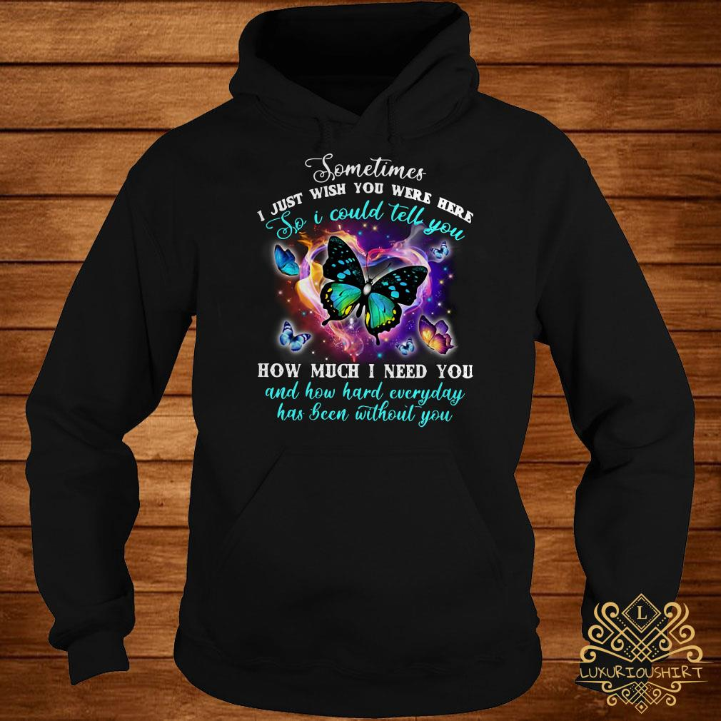 Pretty Butterfly sometimes I just wish you were here so I could tell you hoodie