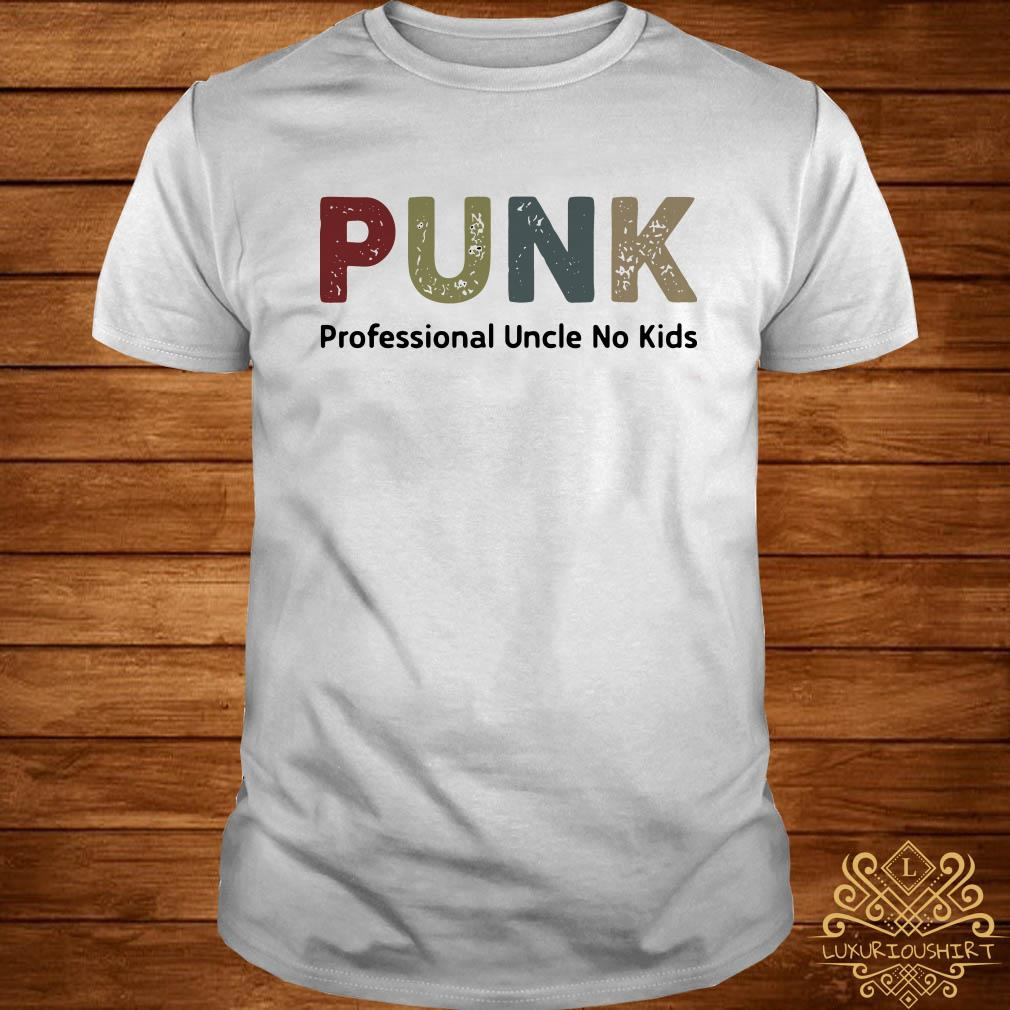 ff163267 Punk professional uncle no kids shirt, sweater, hoodie and ladies tee