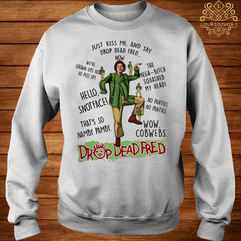 Rik Mayall Drop Dead Fred just kiss me and say drop dead Fred now sweater