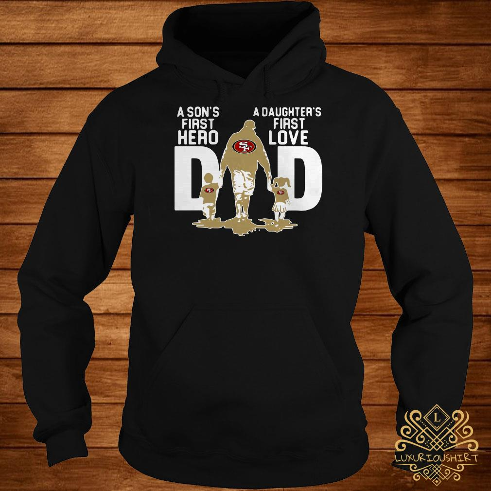 San Francisco 49ers NFL Dad a Sons first hero a Daughters first love hoodie