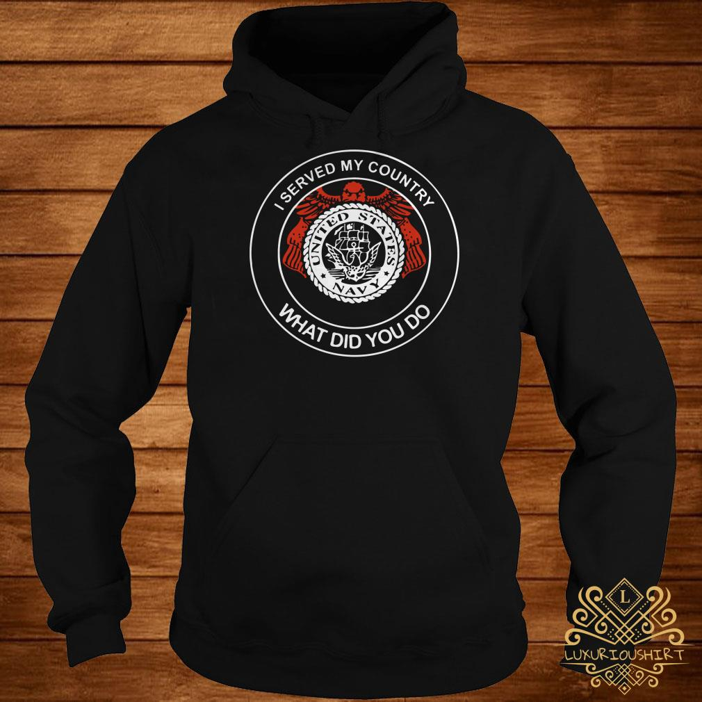 I served my country United States navy what did you do hoodie