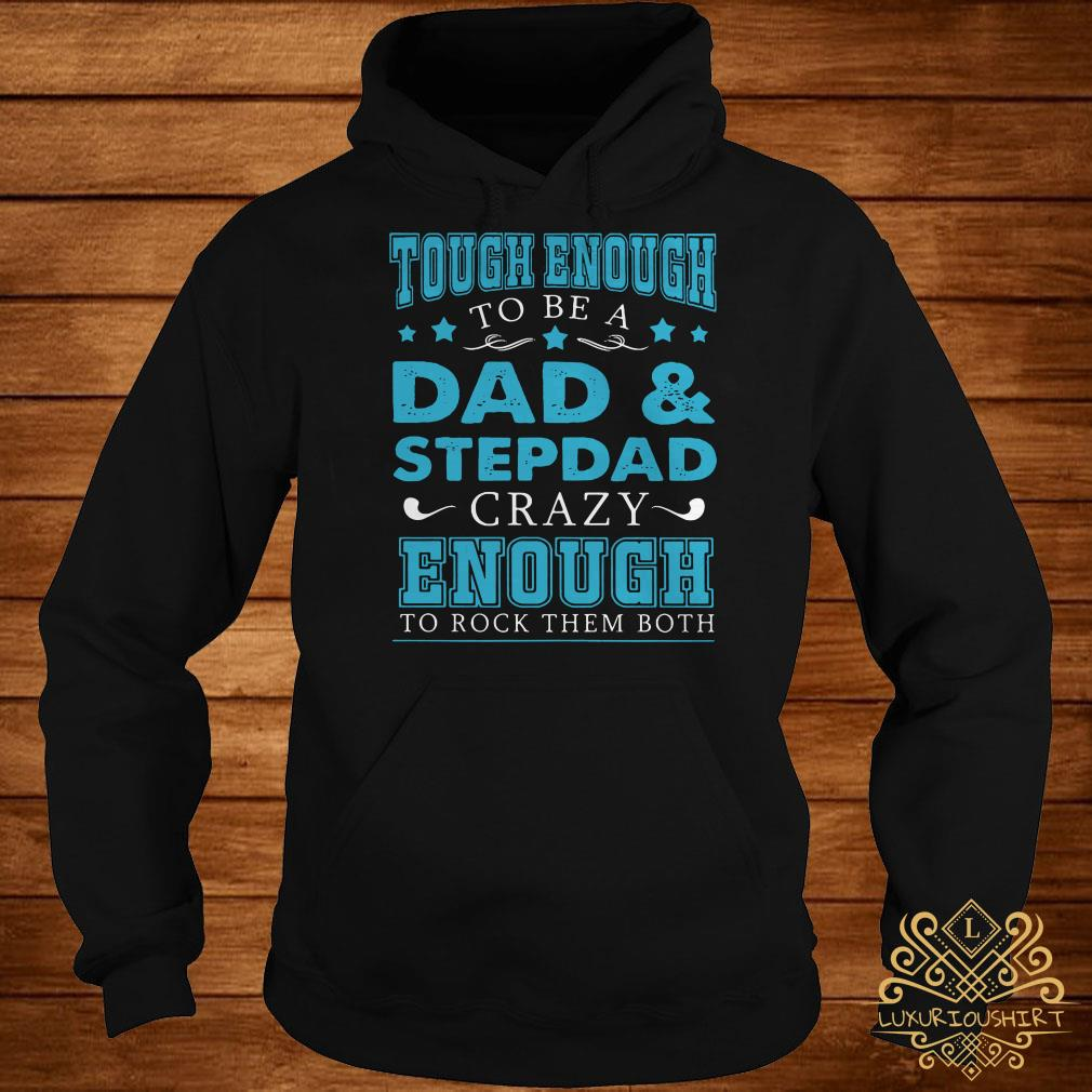 Tough enough to be a dad and stepdad crazy enough to rock them both hoodie