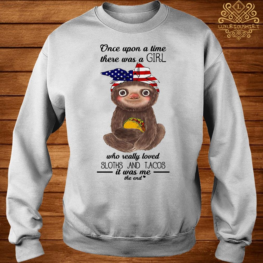 Once upon a time there was a girl loved sloths and tacos it was me the end sweater