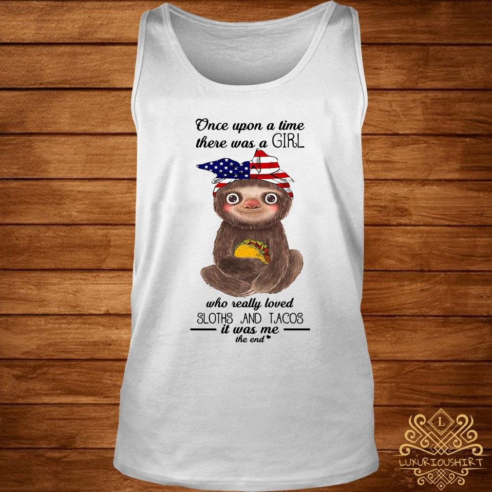 Once upon a time there was a girl loved sloths and tacos it was me the end tank-top