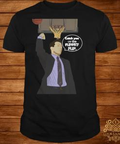 Catch you on the Flippity Flip shirt