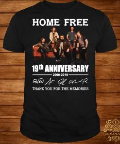 Home Free 19th anniversary thank you for the memories signature shirt