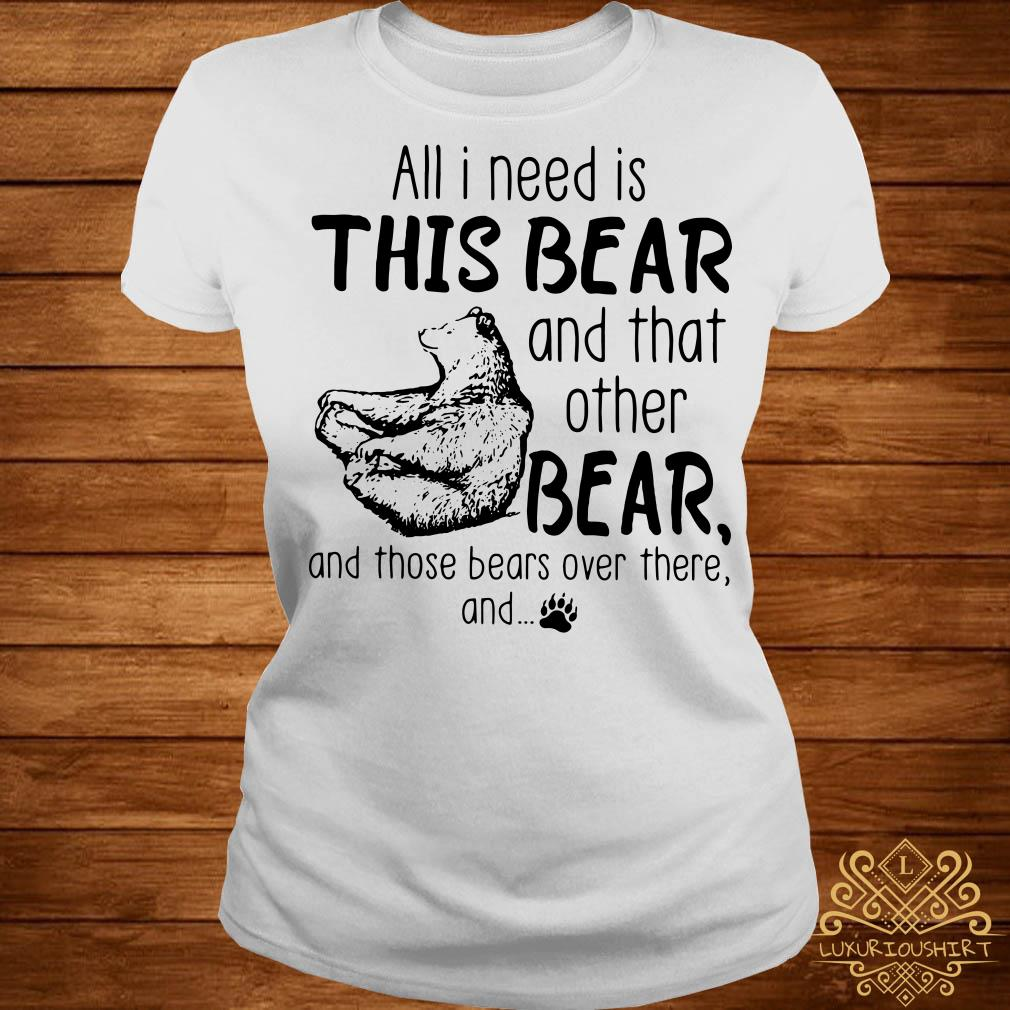 All I need is this bear and that other bear ladies tee