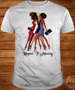 Black girls keepin' it moving shirt