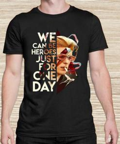 We can be heroes just for one day David Bowie unisex