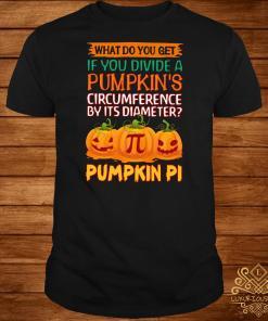 What do you get if you divide a pumpkin's circumference by its diameter pumpkin pi shirt
