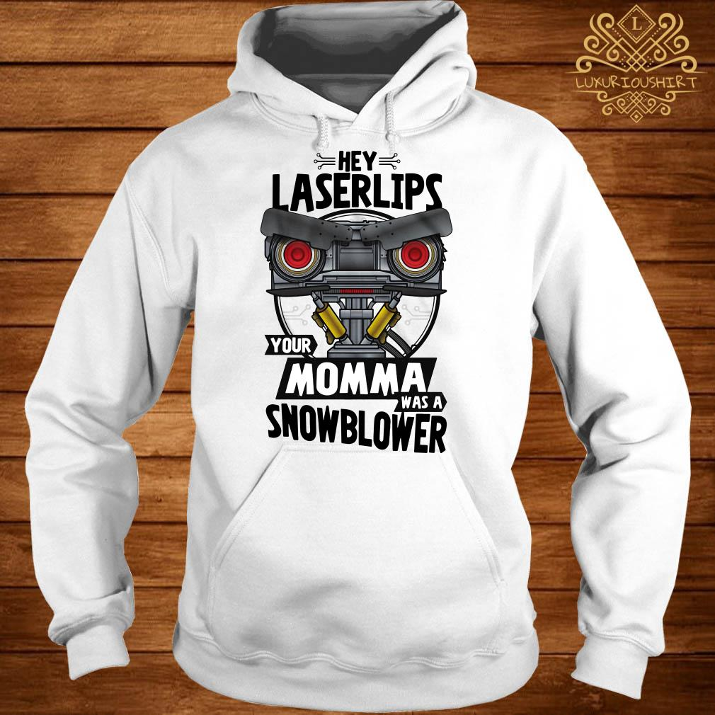 Hey laser lips your momma was a snowblower hoodie