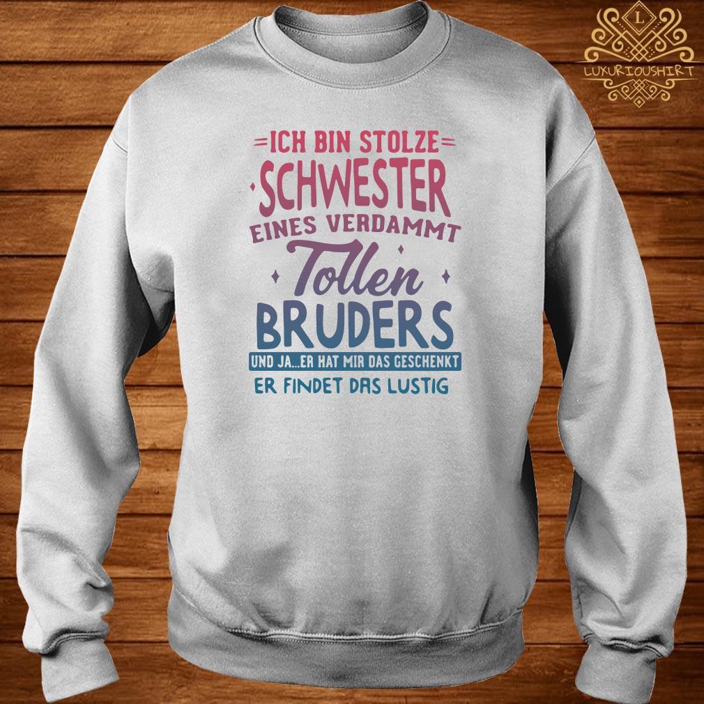 Ich Bin Stolzen Schwester Eines Verdammt Follen Bruders Und Ja sweater