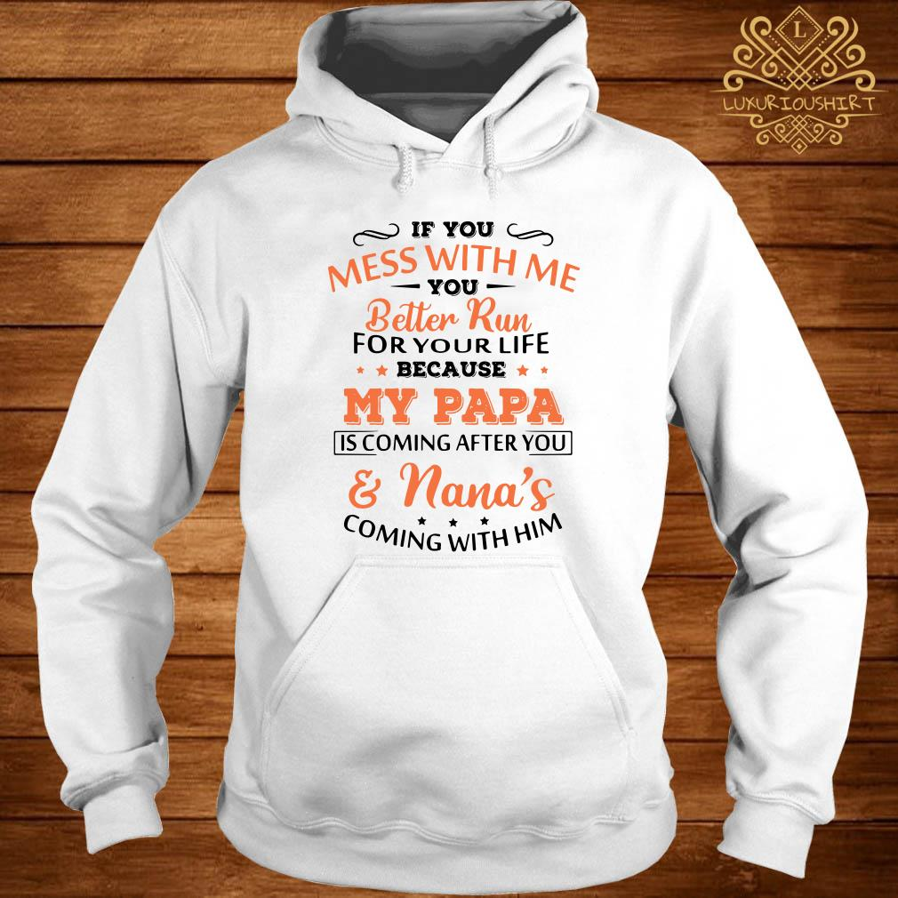 If you mess with me you better run for your life because my Papa is coming and Nana's coming hoodie