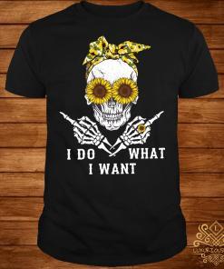 Skull sunflower I do what I want shirt