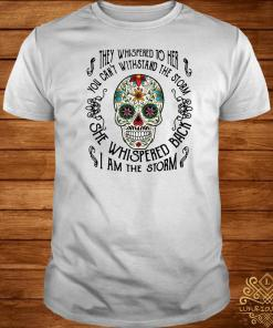 Skull they whispered to her you can't withstand the storm shirt