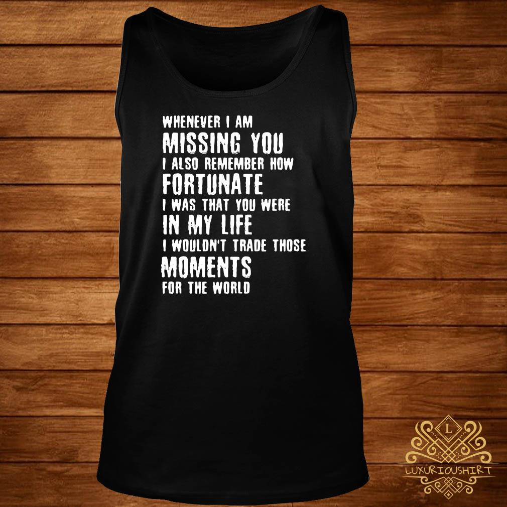 Whenever I am missing you I also remember how fortunate tank-top