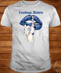 Dallas Cowboy haters lips shut the fuck up shirt