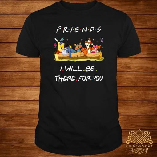 Winniepedia Friends I Will Be There For You Shirt