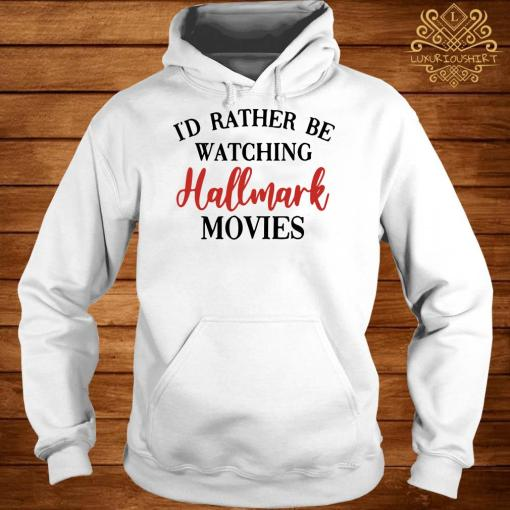 I'd Rather Be Watching Hallmark Movies Hoodie
