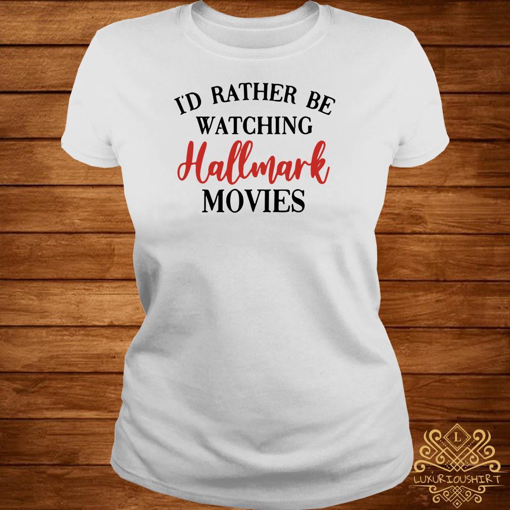I'd Rather Be Watching Hallmark Movies Ladies Tee