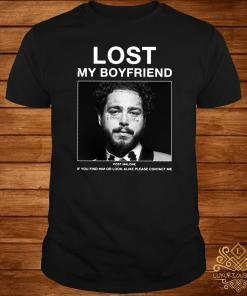 Lost My Boyfriend Post Malone If You Find Him Or Look Alike Please Contact Me Shirt