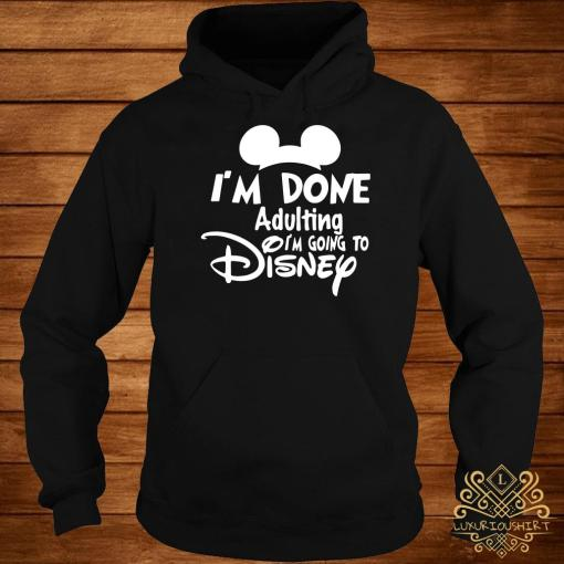 Mickey I'm Done Adulting I'm Going To Disney Hoodie