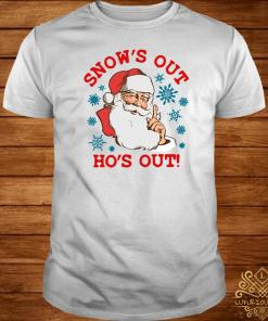 Santa Claus Snow's Out Ho's Out Shirt