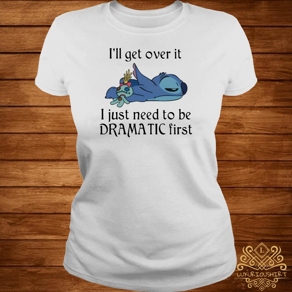Stitch I'll Get Over It I Just Need To Be Dramatic First Ladies Tee