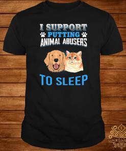 I Support Putting Animal Abusers To Sleep Shirt