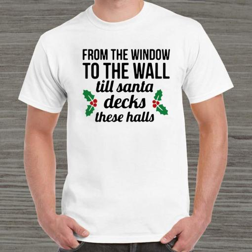 From The Window To The Wall Till Santa Decks The Halls Unisex