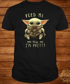 Baby Yoda Feed Me And Tell Me I'm Pretty Shirt