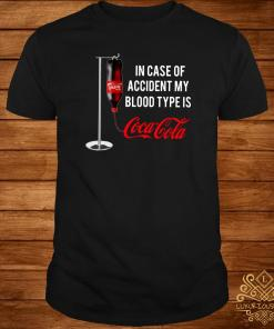 In Case Of Accident My Blood Type Is Coca Cola Shirt