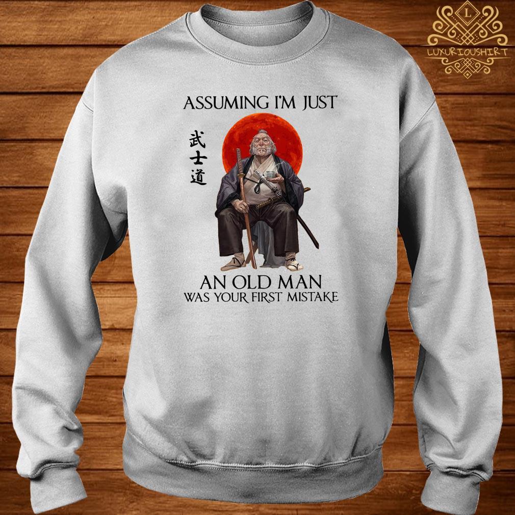 Samurai Warriors Assuming I'm Just An Old Man Was Your First Mistake Sweater