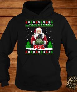 Santa All I Want For Christmas A Pug Ugly Christmas Hoodie