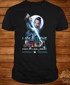 I Am All The Jedi Daisy Ridley Signature Shirt
