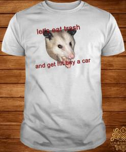 Possumcore Let's Eat Trash And Get Hit By A Car Shirt