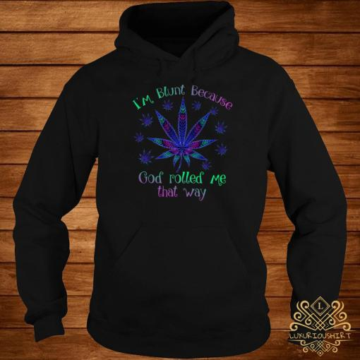 Cannabis I'm Blunt Because God Rolled Me That Way Hoodie