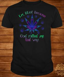 Cannabis I'm Blunt Because God Rolled Me That Way Shirt