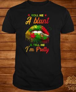 Cannabis Roll Me A Blunt And Tell Me I'm Pretty Lip Shirt