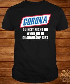Corona Du Bist Nicht Du Wenn Du In Quarantane Bist Shirt