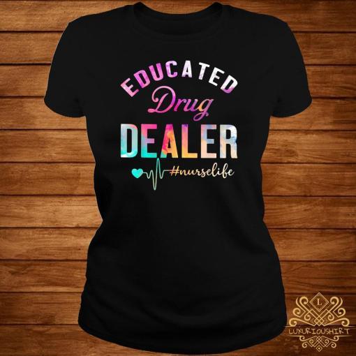 Educated Drug Dealer #nurselife ladies Tee