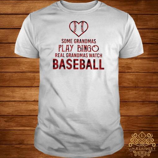 Some Grandmas Play Bingo Real Grandmas Watch Baseball Shirt