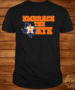 Houston Astros Embrace The Hate Shirt