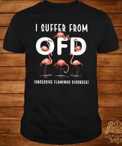I Suffer From OFD Obsessive Flamingo Disorder Shirt