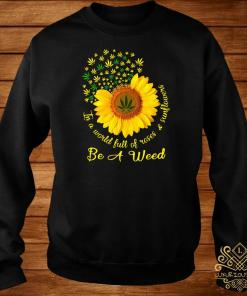 In A World Full Of Roses And Sunflower Be A Weed Cannabis Sweater