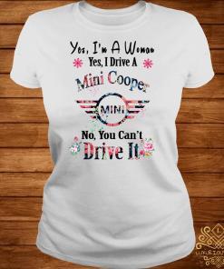 Yes I'm A Woman Yes I Drive A Mini No You Can't Drive It ladies Tee