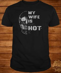 Skull My Wife Is Psychotic Shirt